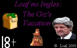 Loaf No Ingles: The Giz's Vacation