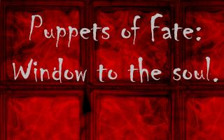 Puppets of Fate: Window to the Soul