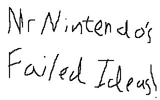 MrNintendo's Failed Ideas