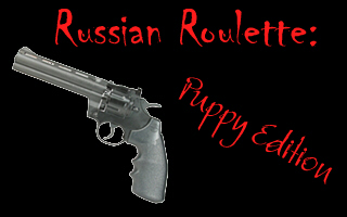 Russian Roulette: Puppy Edition