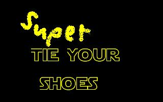 Super Tie Your Shoes
