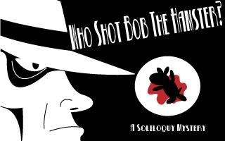 Who Shot Bob The Hamster?: A Soliloquy Mystery